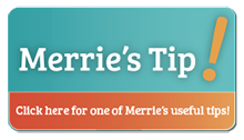 Merrie's Tip! Click here for one of Merrie's useful tips!